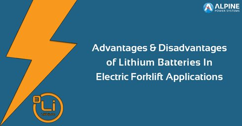 Advantages & Disadvantages of Lithium Batteries For Electric Forklift Applications