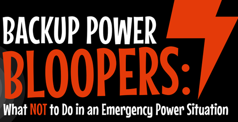 Backup Power Bloopers: What NOT to Do in an Emergency Power Situation